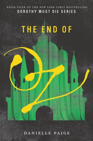 The End of Oz (Dorothy Must Die: Book 4)(Released 3/17)
